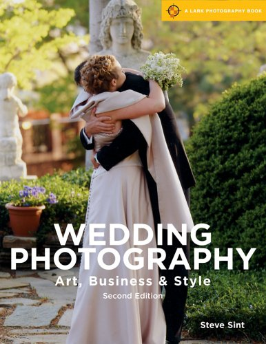 Wedding Photography, 2nd Edition: Art, Business & Style (A Lark Photography Book)