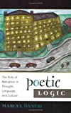 Poetic Logic : The Role of Metaphor in Thought, Language, and Culture, Danesi, Marcel, 1891859498