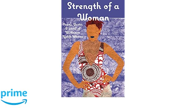 Strength Of A Woman Poems Quotes Words Of Wisdom To Uplift Women