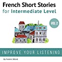 French: Short Stories for Intermediate Level + AUDIO Vol 2 Audiobook by Frederic Bibard Narrated by Mariem Nouni, Kathleen Mertens, Frederic Bibard