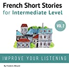French: Short Stories for Intermediate Level + AUDIO Vol 2 Audiobook by Frederic Bibard Narrated by Kathleen Mertens, Mariem Nouni, Frederic Bibard