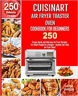Cuisinart Air Fryer Toaster Oven Cookbook For Beginners 250