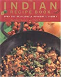 img - for The Indian Recipe Book: Over 200 Deliciously Authentic Dishes book / textbook / text book
