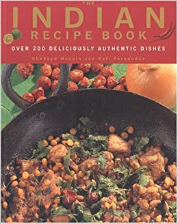 The indian recipe book over 200 deliciously authentic dishes the indian recipe book over 200 deliciously authentic dishes shehzad husain rafi fernandez 9781842151914 amazon books forumfinder Images