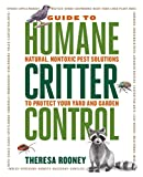 The Guide to Humane Critter Control: Natural, Nontoxic Pest Solutions to Protect Your Yard and...