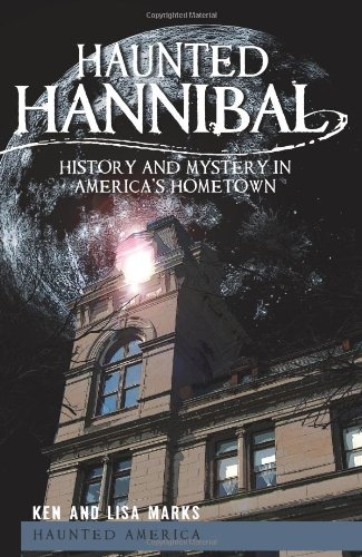 Haunted Hannibal: History and Mystery in America's Hometown (Haunted America) (A Ghost Story By Mark Twain Theme)