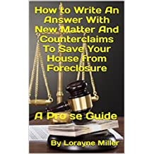 How to Write an Answer with New Matter and Counterclaims To Save your House from Foreclosure: A Pro se Guide