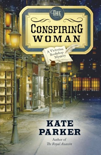 The Conspiring Woman (A Victorian Bookshop Mystery) (Volume 4) (Mystery Of History Volume 4)