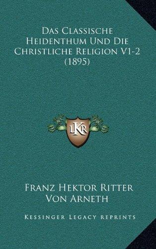 Das Classische Heidenthum Und Die Christliche Religion V1-2 (1895) (German Edition) ebook
