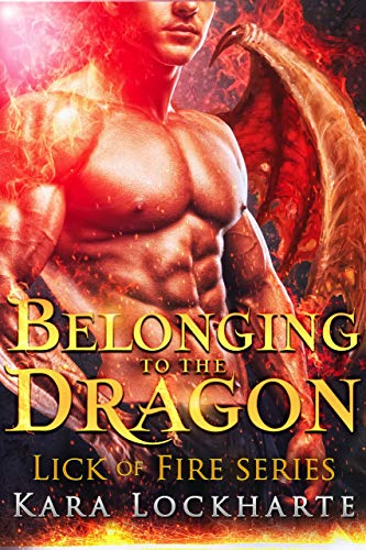 Belonging to the Dragon: Lick of Fire (Dragon Lovers Book 2) by [Lockharte, Kara]