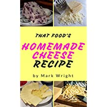 Homemade Cheese :Top 50 Delicious of Homemade Cheese (Homemade Cheese, Homemade Cheese Book, Homemade Cheese Book,  Homemade Cheese Making) (Mark Wright Cookbook Series No.1)