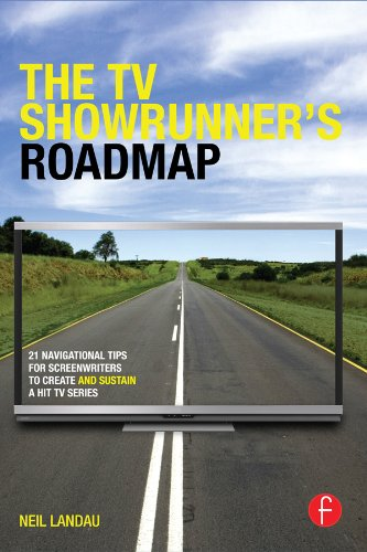 The TV Showrunner's Roadmap: 21 Navigational Tips for Screenwriters to Create and Sustain a Hit TV Series (Tip Tv)