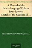 A Manual of the Malay language With an Introductory Sketch of the Sanskrit Element in Malay (English Edition)