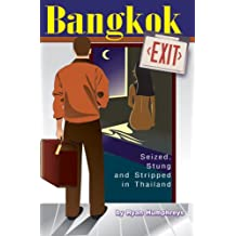 Bangkok Exit: Seized, Stung and Stripped in Thailand
