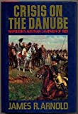 Crisis on the Danube: Napoleon's Austrian Campaign of 1809