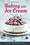 Baking with Ice Cream: Baking Magic 3: The best ice cream cakes, cookies and desserts recipes (A Cake Fairy Cookbook) (Volume 3)