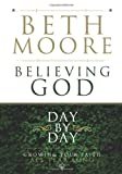 Believing God Day by Day, Beth Moore, 0805447989