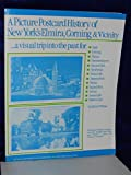 A Picture Postcard History of New York's Elmira, Corning, and Vicinity, Alfred N. Weiner, 0930256174