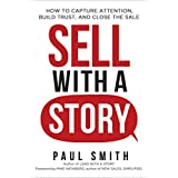 Sell with a Story: How to Capture Attention, Build Trust, and Close the Sale