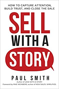 Sell with a Story: How to Capture Attention, Build Trust, and Close the Sale by [Smith, Paul]