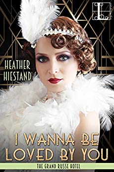 I Wanna Be Loved by You (The Grand Russe Hotel) by [Hiestand, Heather]