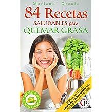 """84 RECETAS SALUDABLES PARA QUEMAR GRASA: Preparadas con los alimentos """"quemadores de grasa"""" más populares del mundo (Colección Cocina Práctica)"""