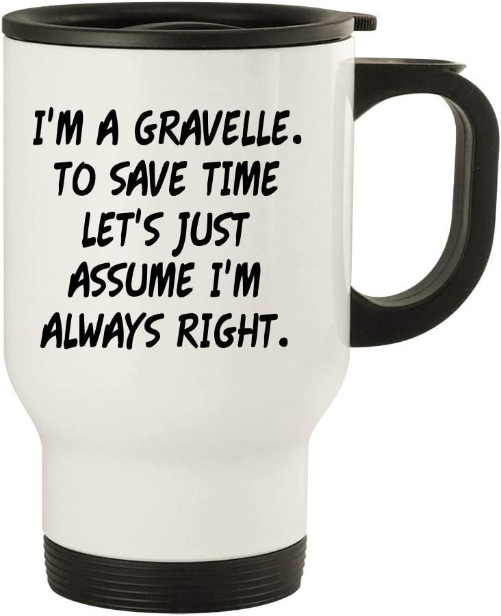 I'm A Gravelle. To Save Time Let's Just Assume I'm Always Right. - 14oz Stainless Steel Travel Mug, White