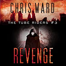 The Tube Riders: Revenge: The Tube Riders Trilogy, Book 3 Audiobook by Chris Ward Narrated by Rebecca McKernan