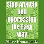 Stop Anxiety and Depression the Easy Way | Shree Ramananda