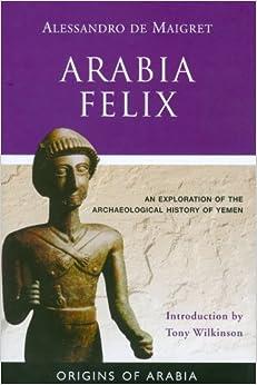 Arabia Felix: An Exploration Of The Archaeological History Of Yemen PDF Descargar