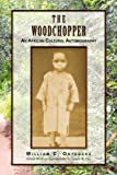 The Woodchopper, William C. Onyebeke, 144158157X