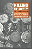 Killing Me Softly: Toxic Waste, Corporate Profit, and the Struggle for Environmental Justice