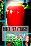 juice feasting - Juice Feasting!!!: Juicing in Support of the Health of the Body's Natural Detoxification System by Khan-Mayberry Dr Noreen (2013-09-20) Paperback