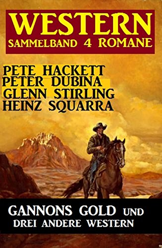 Western Sammelband 4 Romane: Gannons Gold und drei andere Western (German Edition)