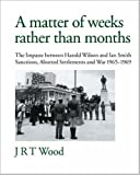 A Matter of Weeks rather than Months, J. R. T. Wood, 1425148077