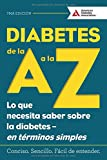 Diabetes de la A a la Z (Diabetes A to Z): Lo que necesita saber sobre la diabetes — en terminos simples (What You Need to Know about Diabetes — Simply Put) (Spanish Edition)