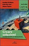 Creare soluzioni. Un metodo innovativo per reinventarsi la vita. Con le 65 carte del Coaching Creativo