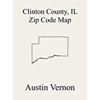 Clinton County, Illinois Zip Code Map: Includes Sugar Creek, Clement, Carlyle, Lake, Santa Fe, St. Rose, Breese, Brookside, East Fork, Irishtown, Wade, ... Looking Glass, and Merid (English Edition)