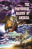 The Portuguese Making of America : Melungeons and Early Settlers of America, Mira, Manuel S., 0965892719