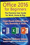 Office 2016 for Beginners: The Premiere User Guide for Work, Home & Play.: Cheat Sheets Edition: Hacks, Tips, Shortcuts & Tricks.