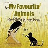My Favourite Animals สัตว์ที่ฉันโปรดปราน: Dual Language Edition English-Thai