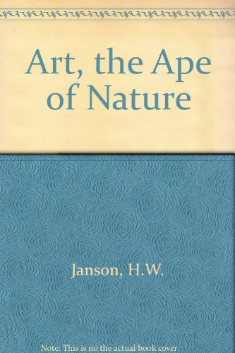 Art, the Ape of Nature: Studies in Honor of H. W. Janson (English and German Edition)