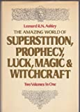 Amazing World of Superstition, Prophecy, Luck, Magic and Witchcraft, Leonard R. Ashley, 0517665662