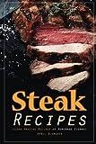 Steak Recipes: Learn Amazing Recipes of Homemade Steaks!
