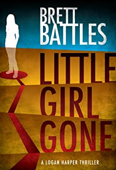 Little Girl Gone (A Logan Harper Thriller Book 1) by [Battles, Brett]