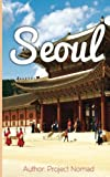 Seoul: A Travel Guide for Your Perfect Seoul Adventure!: Written by Local Korean Travel Expert (Booklet)