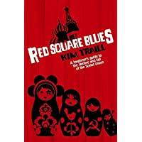 Red Square Blues: A Beginner's Guide to the Decline & Fall of the SovietUnion
