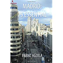 Madrid: 75 Essential Tips: Tips and tricks from a Seasoned Tour Guide