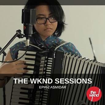 The wknd sessions ep. 52: asmidar by asmidar on amazon music.