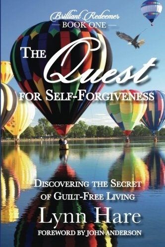 The Quest for Self-Forgiveness: Discovering the Secret of Guilt-Free Living (Brilliant Redeemer) (Volume 1) PDF ePub book